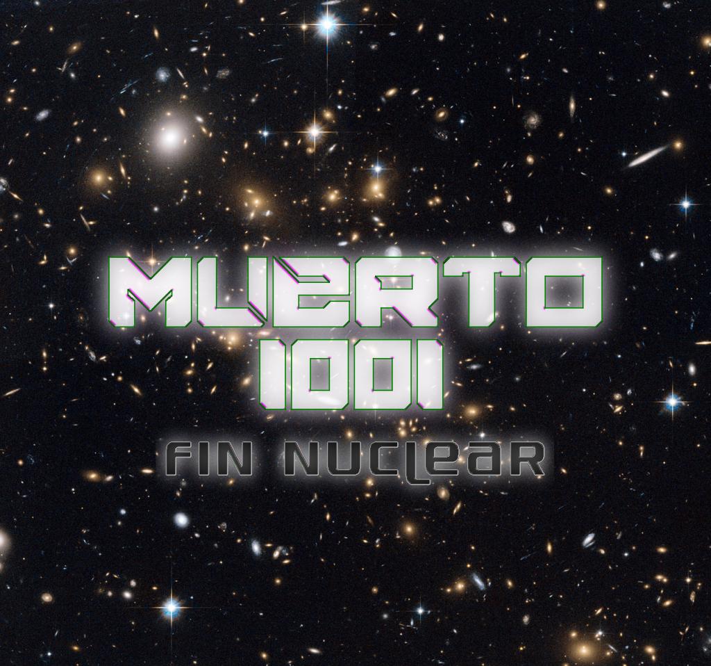 Muerto I00I Fin nuclear